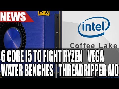 Intel To Release Multiple 6 Core CPUs To Fight AMD | Water Vega Benchmarks Are In