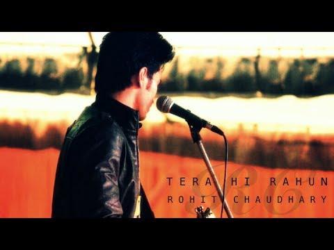 Tera Hi Rahun (Cover) - Rohit Chaudhary