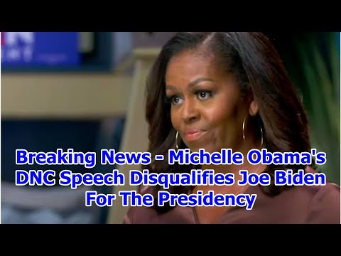 Breaking News – Michelle Obama's DNC Speech Disqualifies Joe Biden For The Presidency