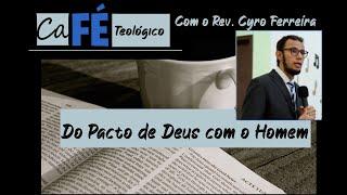 CAFÉ TEOLÓGICO - CFW - Capítulo VII - Do Pacto de Deus com o Homem