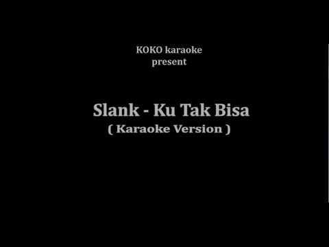 Slank - Ku Tak Bisa ( Karaoke Version ) No Vocal HD