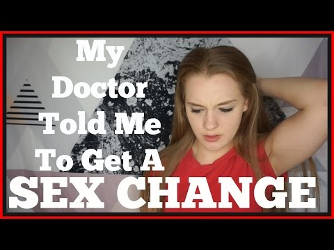MY DOCTOR TOLD ME TO GET A SEX CHANGE