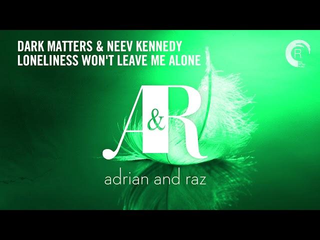 Dark Matters & Neev Kennedy - Loneliness Won't Leave Me Alone [From Fallen Feathers Deluxe Album]