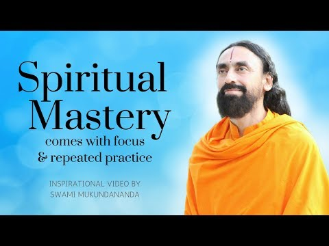 Spiritual Mastery Comes With Focus & Repeated Practice - Inspirational Video by Swami Mukundananda