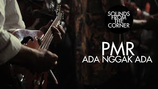 PMR - Ada Nggak Ada | Sounds From The Corner Live #10