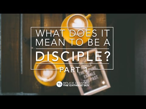 What Does it Mean to be a Disciple? Part 1 - Bruce Downes The Catholic Guy