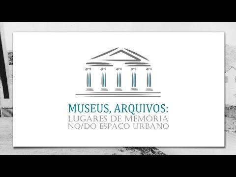 Museus, Arquivos: Lugares de Memória do Espaço Urbano