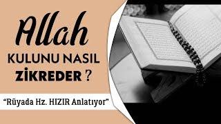 Allah Kulunu Nasıl Zikreder Bilir misin?   Hz. Hızır'a Kulak Ver!