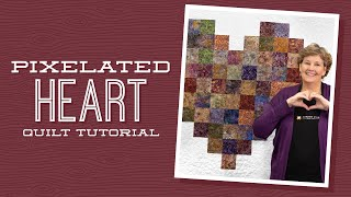 """Make a """"Pixelated Heart"""" Quilt with Jenny Doan of Missouri Star (Video"""