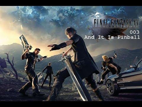 Final Fantasy XV [Uncut] 003 - And It is Pinball