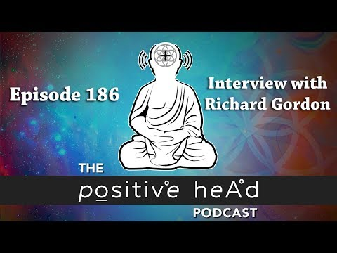 Positive Head Podcast #186: Interview with founder of Quantum Touch, Richard Gordon