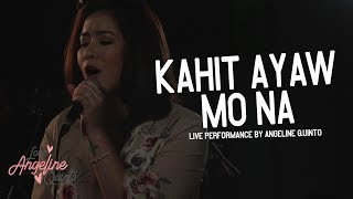 Angeline Quinto -  Kahit Ayaw Mo Na (Live Performance)