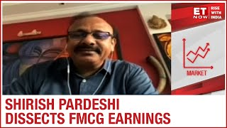Centrum Broking's Shirish Pardeshi Dissects FMCG Earnings | ET Now