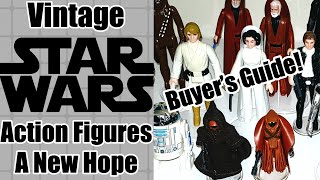 Vintage Star Wars Action Figures - A New Hope - Buyers guide!
