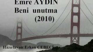 Emre AYDIN - Beni unutma HQ Emre AYDIN Beni unutma için hazırlanmış en iyi klip