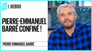 Pierre-Emmanuel Barré confiné ! - C l'hebdo - 21/03/2020