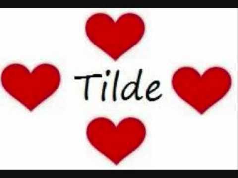 Tilde, min kärlek!