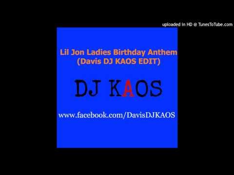 Lil Jon Ladies Birthday Anthem (Davis DJ KAOS EDIT)