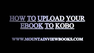 Video How to upload your ebook to Kobo Writing Life download MP3, 3GP, MP4, WEBM, AVI, FLV Juni 2018