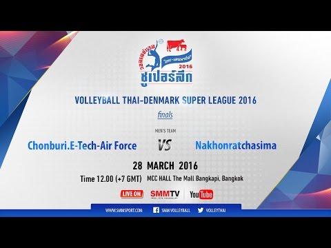 28/3/2016 12PM (+7GMT) FINAL (M) Chonburi E.Tech-Air Force vs Nakhonratchasima