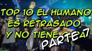 TOP 10 EL HUMANO ES RETRASADO Y NO TIENE CURA PARTE 7 - 8cho