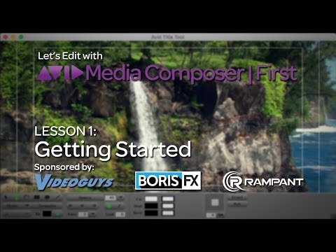Let's Edit with Media Composer | First - Lesson 1 - Getting Started