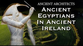 Ancient Egyptians in Ancient Ireland? | Ancient Architects
