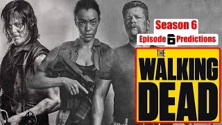 The Walking Dead Season 6 Episode 6 Predictions (Ep. 606)