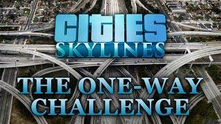 Cities: Skylines - The One-Way Challenge