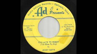 Jerry Smith - Too Late To Worry (Too Blue To Cry)