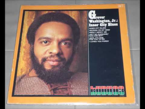 Grover Washington Jr.  - Ain't No Sunshine