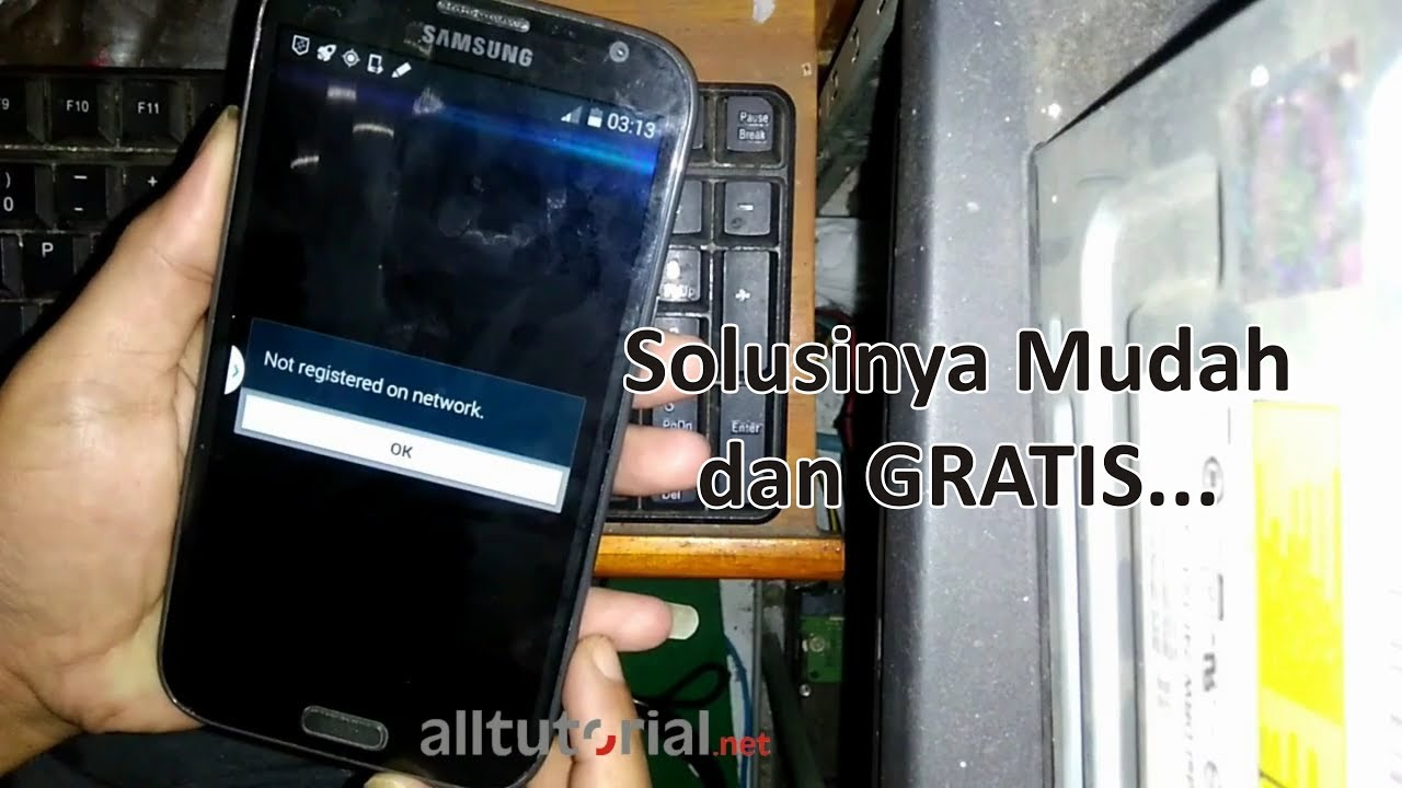Cara Mengatasi Not Registered On Network Galaxy Note Ii Gt N7100