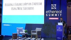 Building a Scalable Dapp on Ethereum Using Matic Sidechains - #EtherealTLV Presentation