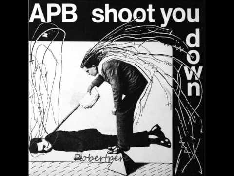 APB - I'd Like To Shoot You Down  (1981)