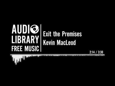 Exit The Premises - Kevin MacLeod
