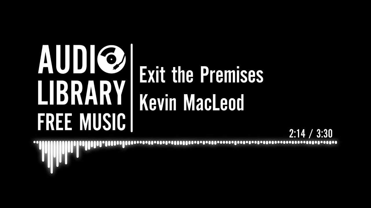 exit the premises kevin macleod