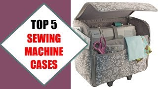 Top 5 Best Sewing Machine Cases 2018 | Best Sewing Machine Case Review By Jumpy Express