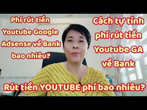 Rút tiền YOUTUBE phí bao nhiêu? Cách tự tính phí rút tiền Youtube Google Adsense về Bank nè