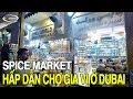 Chợ gia vị LỚN NHẤT DUBAI | Viet Nam Life and Travel | BKB CHANNEL