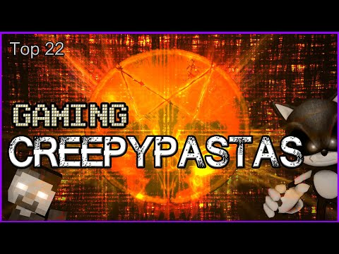 Top 22 Gaming Creepypastas