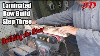 Laminated Bow Build Step Three: Building a Riser
