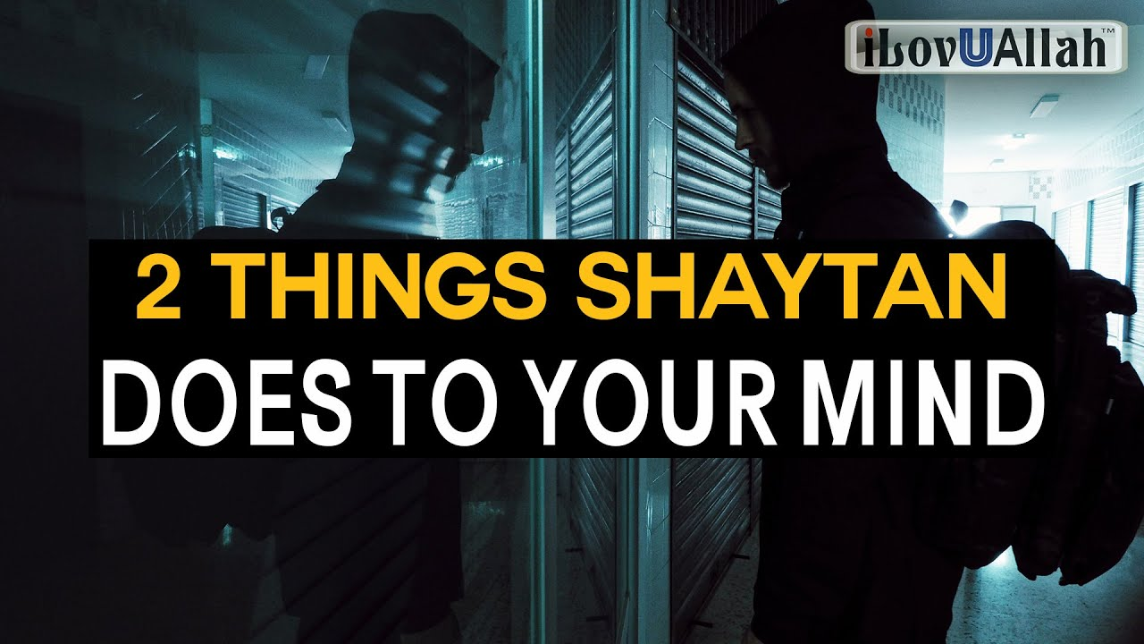 2 THINGS SHAYTAN DOES TO YOUR MIND