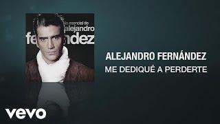 Alejandro Fernández - Me Dediqué a Perderte