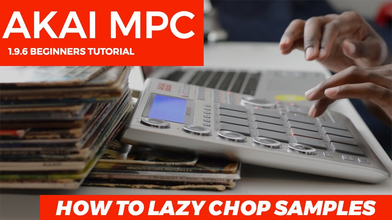 AKAI MPC STUDIO TUTORIAL | How to Lazy Chop Samples - YouTube