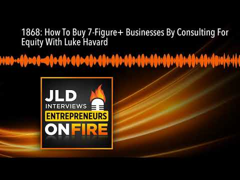 1868: How To Buy 7-Figure+ Businesses By Consulting For Equity With Luke Havard