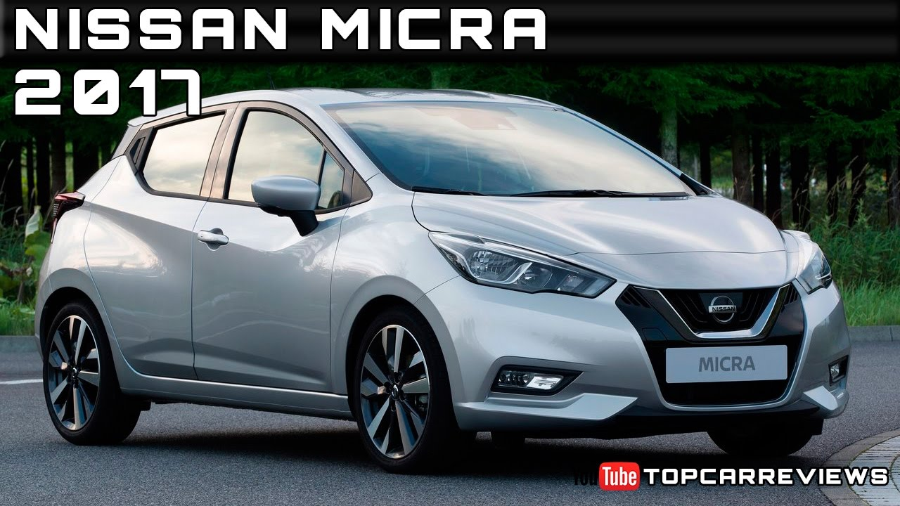 2017 Nissan Micra Review Rendered Price Specs Release Date Youtube