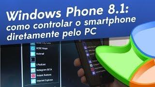 Windows Phone 8.1: Como controlar o smartphone pelo PC - Baixaki