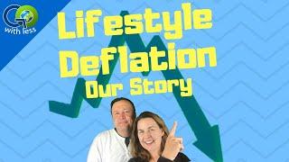 How We Deflated Our Lifestyle So We Could Retire Early