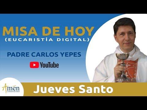 Misa de Hoy (Eucaristía Digital) Jueves Santo 2018 - Padre Carlos Yepes