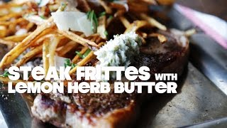 Steak Frites Recipe With Lemon Herb Butter